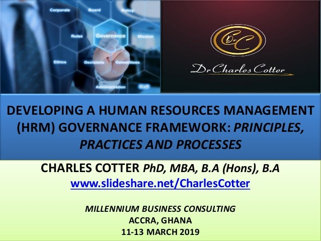 DEVELOPING A HUMAN RESOURCES MANAGEMENT (HRM) GOVERNANCE FRAMEWORK: PRINCIPLES, PRACTICES AND PROCESSES CHARLES COTTER PhD...