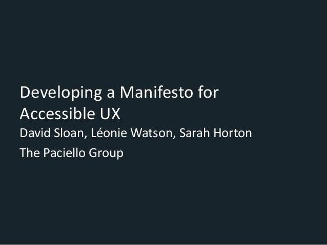 Developing a Manifesto for Accessible UX David Sloan, Léonie Watson, Sarah Horton The Paciello Group