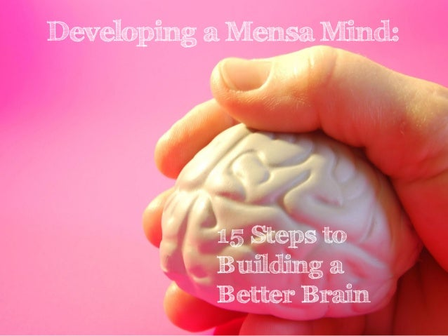 Developing a Mensa Mind:  15 Steps to Building a Better Brain