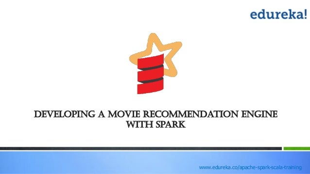 www.edureka.co/apache-spark-scala-training Developing a Movie recommendation engine with Spark