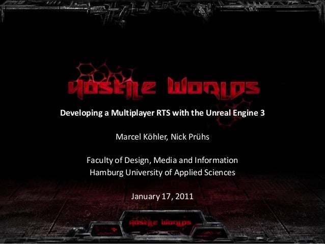Developing a Multiplayer RTS with the Unreal Engine 3 Marcel Köhler, Nick Prühs Faculty of Design, Media and Information H...