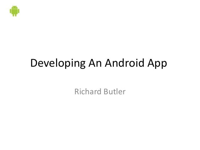 Developing An Android App        Richard Butler