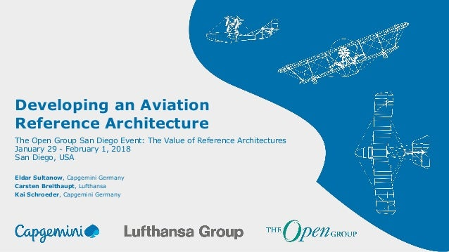 Developing an Aviation Reference Architecture Eldar Sultanow, Capgemini Germany Carsten Breithaupt, Lufthansa Kai Schroede...
