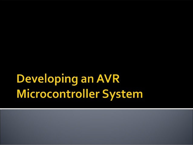  Introducing Microcontrollers About AVR AVR Mega8 Architecture AVR Programming Interface Demo: 'Hello World' AVR Desi...