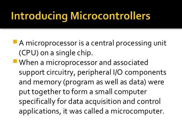 A microcontrollerinterfaces toexternal deviceswith a minimum ofexternalcomponents