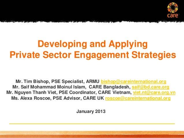 Developing and Applying Private Sector Engagement Strategies    Mr. Tim Bishop, PSE Specialist, ARMU bishop@careinternatio...