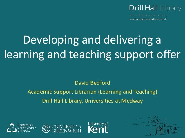 Developing and delivering a learning and teaching support offer David Bedford Academic Support Librarian (Learning and Tea...