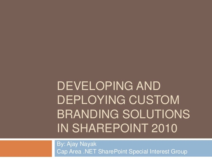 Developing and Deploying Custom Branding Solutions in SharePoint 2010<br />By: Ajay Nayak<br />Cap Area .NET SharePoint Sp...