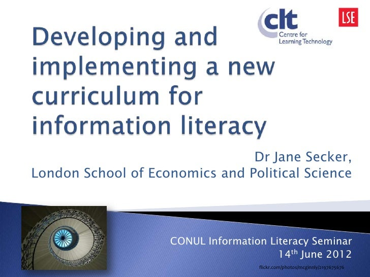 Dr Jane Secker,London School of Economics and Political Science                    CONUL Information Literacy Seminar     ...