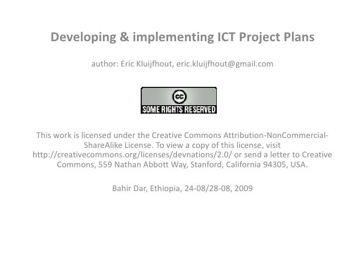 Developing & implementing ICT Project Plans<br />author: Eric Kluijfhout, eric.kluijfhout@gmail.com<br /><br />This work ...