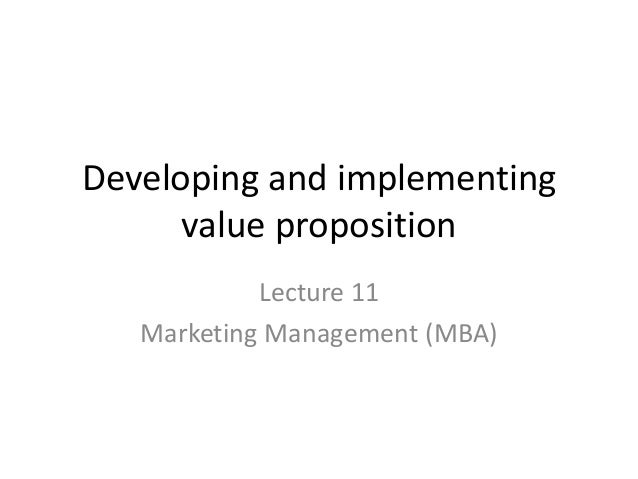 Developing and implementingvalue propositionLecture 11Marketing Management (MBA)