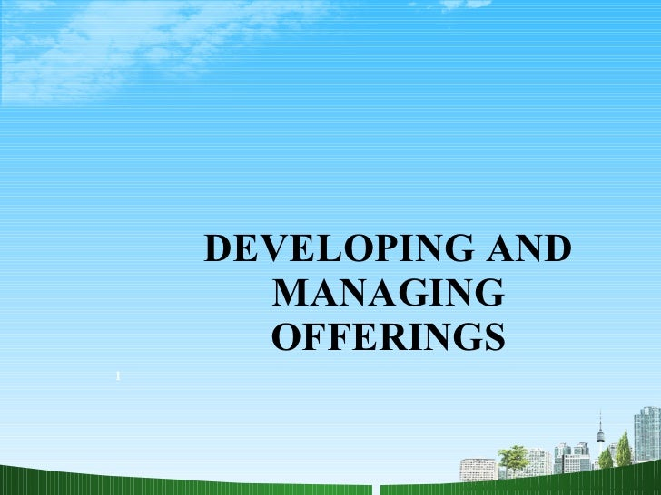 DEVELOPING AND MANAGING OFFERINGS 1