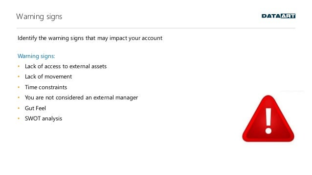 Warning signs Identify the warning signs that may impact your account Warning signs: • Lack of access to external assets •...