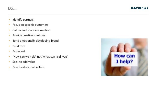 Do….. • Identify partners • Focus on specific customers • Gather and share information • Provide creative solutions • Bond...
