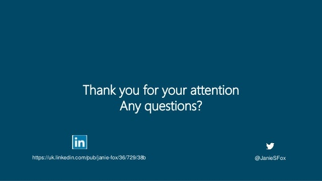 @JanieSFox Thank you for your attention Any questions? https://uk.linkedin.com/pub/janie-fox/36/729/38b