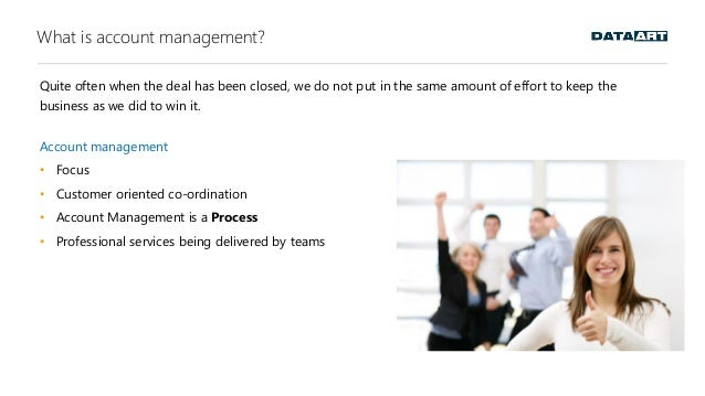 What is account management? Quite often when the deal has been closed, we do not put in the same amount of effort to keep ...