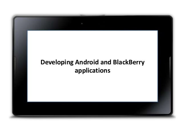 Developing Android and BlackBerry applications