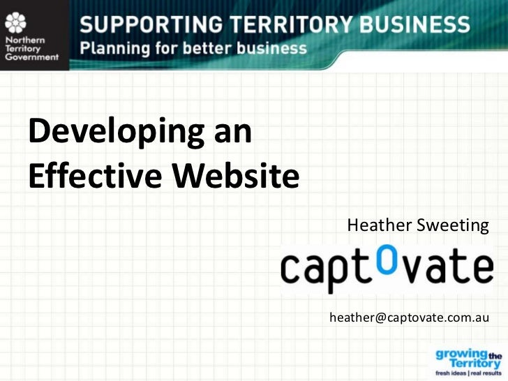 Developing anEffective Website                      Heather Sweeting                    heather@captovate.com.au          ...