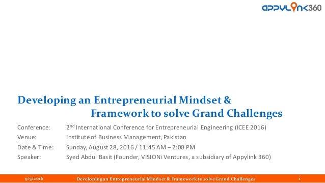 Developing an Entrepreneurial Mindset & Framework to solve Grand Challenges Conference: 2nd International Conference for E...