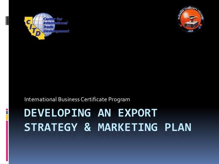 Developing an Export Strategy & Marketing Plan<br />International Business Certificate Program<br />