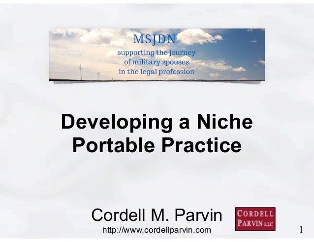 1 Cordell M. Parvin http://www.cordellparvin.com Developing a Niche Portable Practice