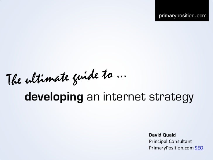 primaryposition.comdeveloping an internet strategy                      David Quaid                      Principal Consult...