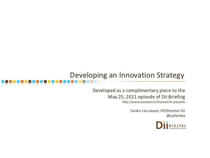 Developing an Innovation Strategy<br />Developed as a complimentary piece to the May 25, 2011 episode of Dii:Briefing<br /...