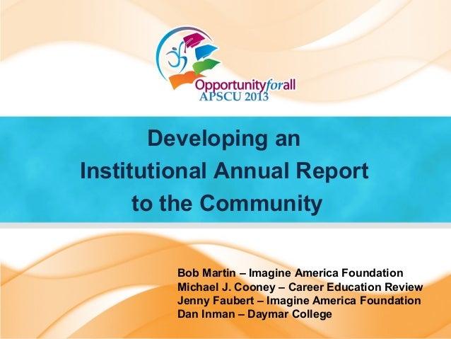 Developing anInstitutional Annual Reportto the CommunityBob Martin – Imagine America FoundationMichael J. Cooney – Career ...