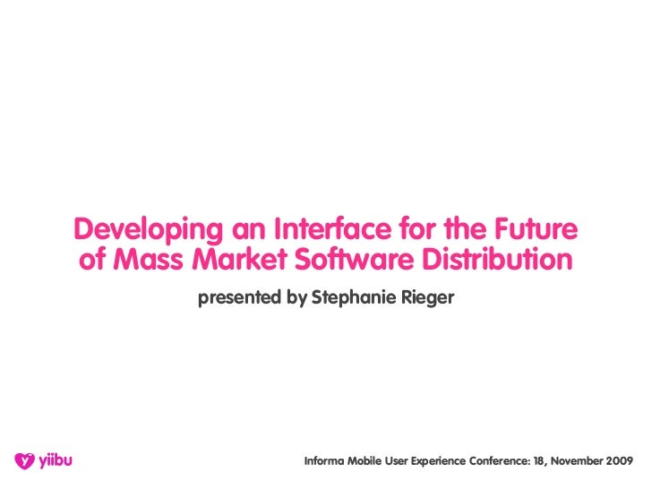 Developing an Interface for the Future of Mass Market Software Distribution          presented by Stephanie Rieger        ...