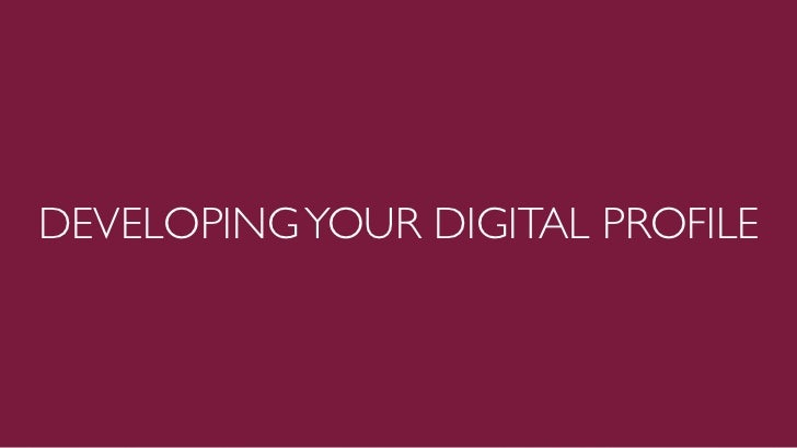 DEVELOPING YOUR DIGITAL PROFILE