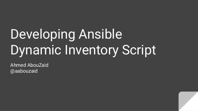 Developing Ansible Dynamic Inventory Script Ahmed AbouZaid @aabouzaid