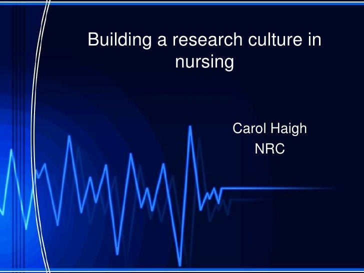 Building a research culture in nursing<br />Carol Haigh<br />NRC<br />