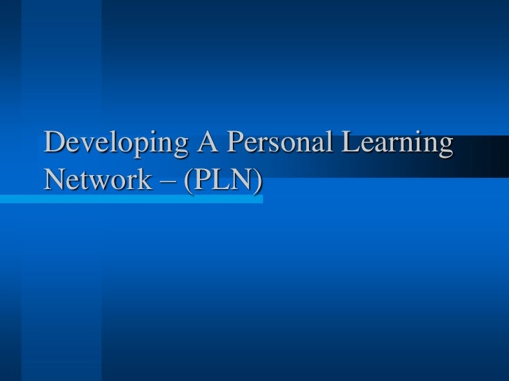 Developing A Personal LearningNetwork – (PLN)