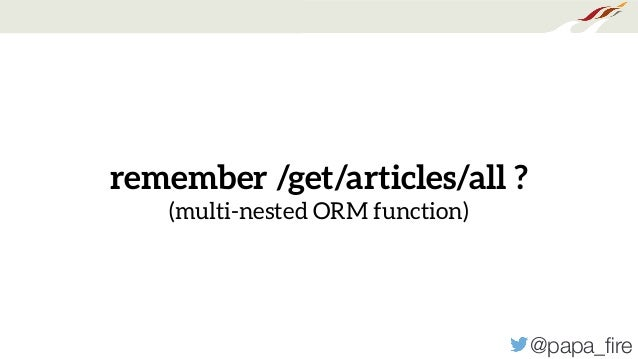 @papa_fire remember /get/articles/all ? (multi-nested ORM function)