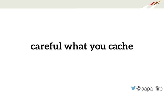 @papa_fire careful what you cache