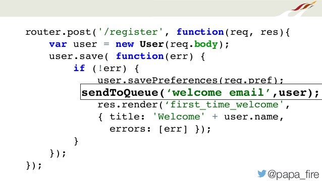 @papa_fire router.post('/register', function(req, res){ var user = new User(req.body); user.save( function(err) { if (!err)...