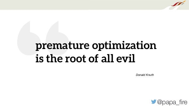 """@papa_fire """"premature optimization is the root of all evil Donald Knuth"""
