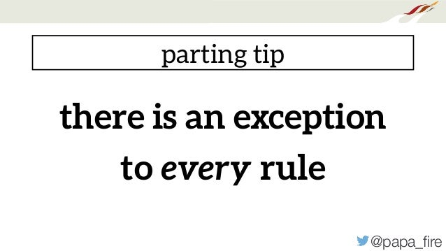 @papa_fire there is an exception to every rule parting tip