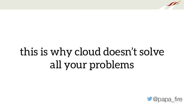 @papa_fire this is why cloud doesn't solve all your problems