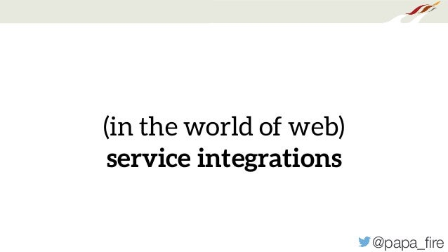@papa_fire (in the world of web) service integrations