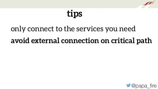 @papa_fire tips only connect to the services you need avoid external connection on critical path
