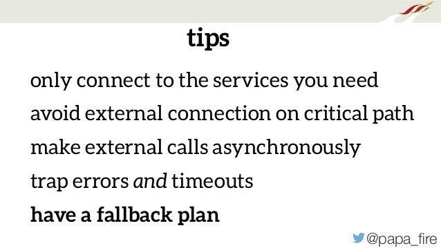 @papa_fire tips only connect to the services you need avoid external connection on critical path make external calls asynch...