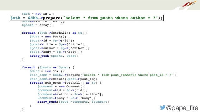 """@papa_fire $dbh = new DB(…); $sth = $dbh->prepare(""""select * from blogs where username = ?""""); $sth->execute('leon'); $posts ..."""