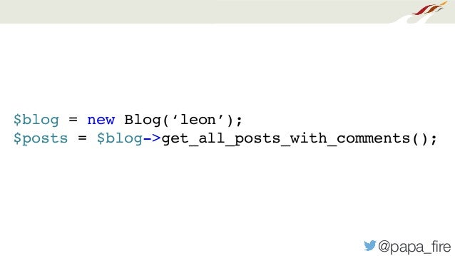 @papa_fire $blog = new Blog('leon'); $posts = $blog->get_all_posts_with_comments();