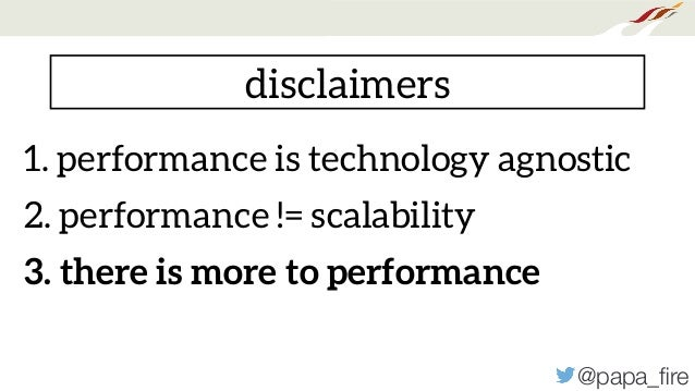 @papa_fire disclaimers 1. performance is technology agnostic 2. performance != scalability 3. there is more to performance