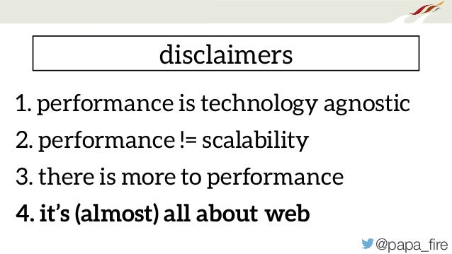 @papa_fire disclaimers 1. performance is technology agnostic 2. performance != scalability 3. there is more to performance ...