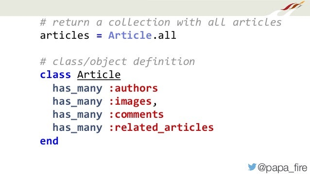 @papa_fire #returnacollectionwithallarticles articles=Article.all #class/objectdefinition classArticle has...