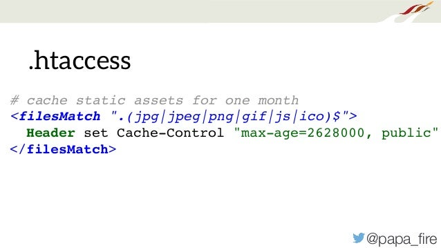 """@papa_fire .htaccess # cache static assets for one month <filesMatch """".(jpg jpeg png gif js ico)$""""> Header set Cache-Contro..."""