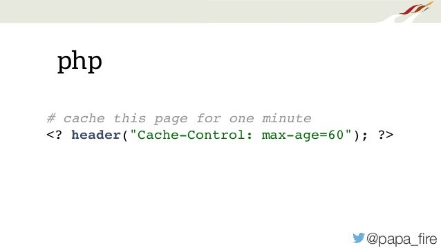 """@papa_fire php # cache this page for one minute <? header(""""Cache-Control: max-age=60""""); ?>"""