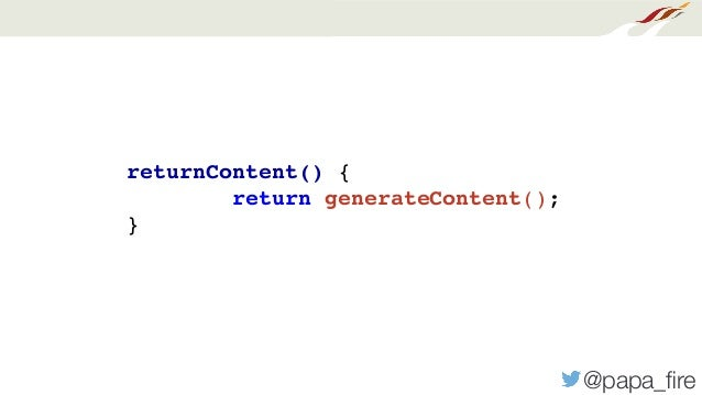 @papa_fire returnContent() { return generateContent(); }